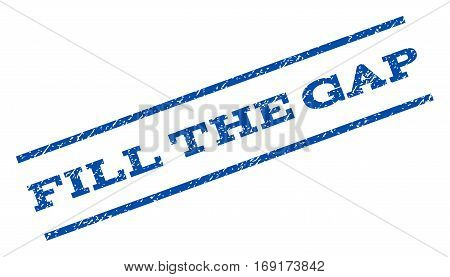 Fill The Gap watermark stamp. Text caption between parallel lines with grunge design style. Rotated rubber seal stamp with scratched texture. Vector blue ink imprint on a white background.