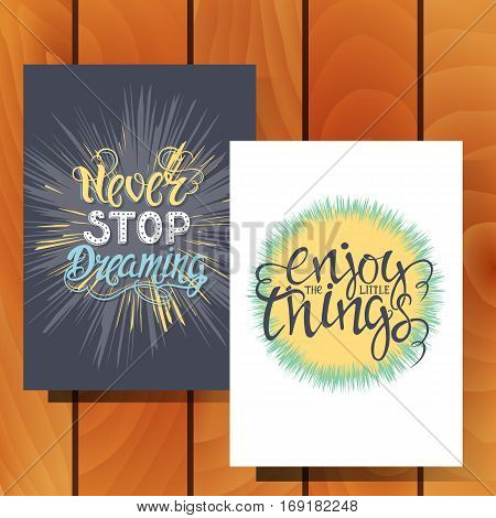Vector hand drawn cards with hand-lettering. Never stop dreaming. Enjoy the little things. Inspirational quote. This illustration can be used as a print on t-shirts and bags, stationary or as a poster