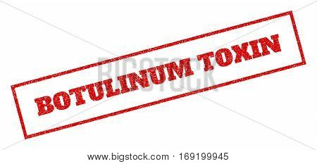 Red rubber seal stamp with Botulinum Toxin text. Vector message inside rectangular banner. Grunge design and dust texture for watermark labels. Inclined emblem.