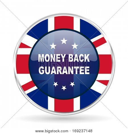 money back guarantee british design icon - round silver metallic border button with Great Britain flag