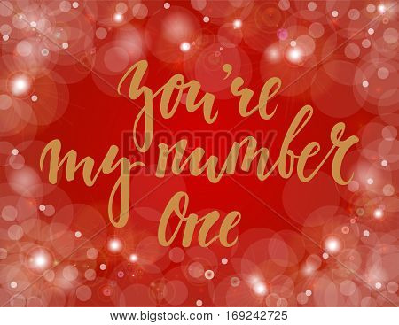 You're my number one Hand drawn creative calligraphy and brush pen lettering on gold background with bokeh. design for holiday greeting card and invitation of the wedding Valentine's day and birthday