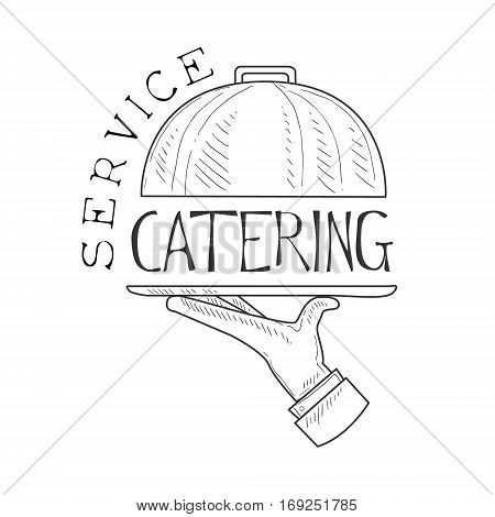 Best Catering Service Hand Drawn Black And White Sign With Waiters HAnd And Dish Design Template With Calligraphic Text. Promotion Ad For Watering And Food Servicing Business In Monochrome Vector Sketch Style.