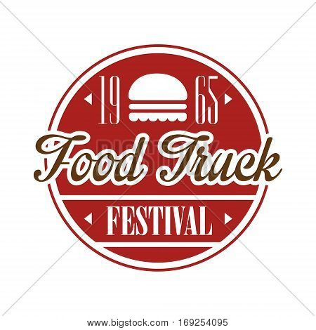 Food Truck Cafe Food Festival Promo Sign, Colorful Vector Design Template In Red Color In Round Frame. Fast Food Restaurant On Wheels Event Label Flat Bright Illustration With Text.