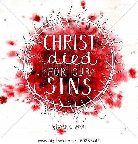 Hand lettering Christ died for our sins made with a crown of thorns and drops of blood. Bible verse. Christian background. Easter. Lamb Of God. New Testament. The gospel. poster