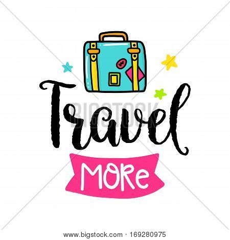 Vector poster with phrase, suitcase and decor elements. Typography card, color image. Travel more. Design for t-shirt and prints.