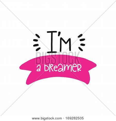Vector poster with phrase decor elements. Typography card, image with lettering. Design for t-shirt and prints. I m a dreamer.