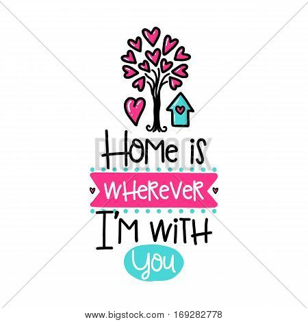Vector hand drawn lettering poster. Creative typography card with phrase and house, hearts and decor elements. Home is wherever I'm with You. Romantic text, Valentine's day theme.