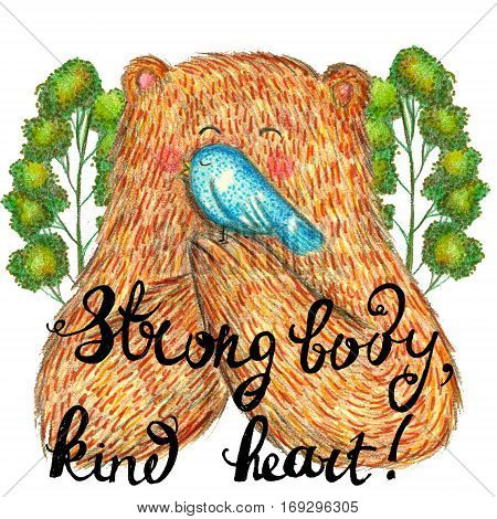 Raster cute illustration with a smiling big bear holding a tiny blue bird augmented with a kind inscription. Children goods and books, printed production, stationery and wallpaper.