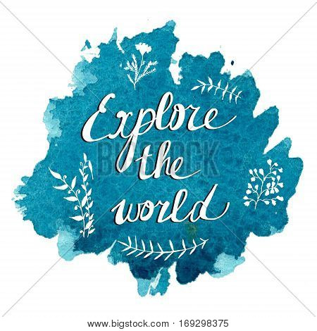 Raster vivid illustration stylized as a watercolor blue spot augmented with sketchy wild flowers and a motivational inscription. Inspiration, travel, lifestyle themes, design element.