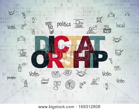 Political concept: Painted multicolor text Dictatorship on Digital Data Paper background with  Hand Drawn Politics Icons