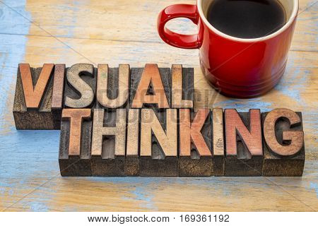 visual thinking - word abstract in vintage letterpress printing blocks with a cup of coffee