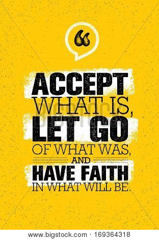 Accept What Is, Let Go Of What Was And Have Faith In What Will Be. Inspiring Creative Motivation Quote Template. Vector Typography Banner Design Concept On Grunge Texture Rough Background