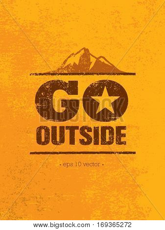 Go Outside. Adventure Mountain Hike Creative Motivation Concept. Vector Outdoor Design on Rough Distressed Background