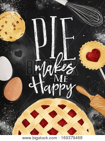 Poster pie with illustrated cookie egg whisk rolling pin in vintage style lettering pie makes me happy drawing on chalkboard background