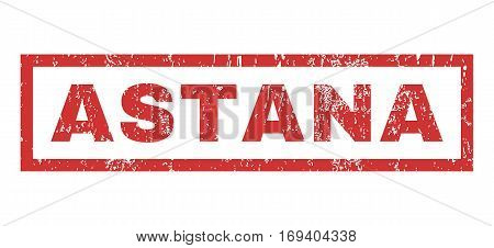 Astana text rubber seal stamp watermark. Tag inside rectangular shape with grunge design and dirty texture. Horizontal vector red ink emblem on a white background.