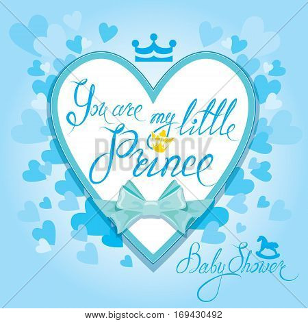 Baby Shower with heart and crown on blue background. Calligraphic text You are my little prince. Congratulations on the birth of boy.