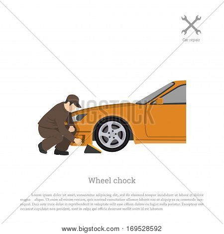 The mechanic sets chock for wheel. Car repair and maintenance. Vehicle workshop. Auto services image. Vector illustration