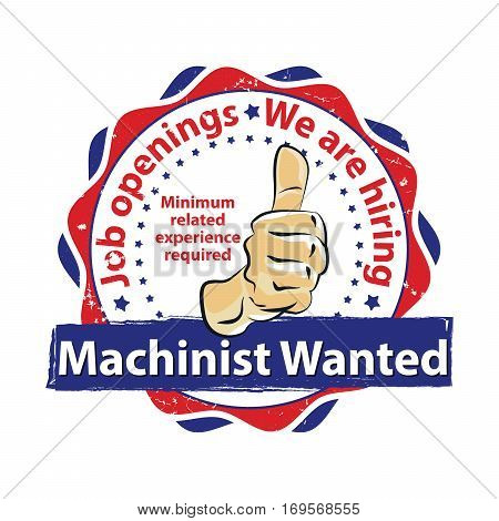 Machinist Wanted. Job openings - business grunge label / badge / icon Print colors used