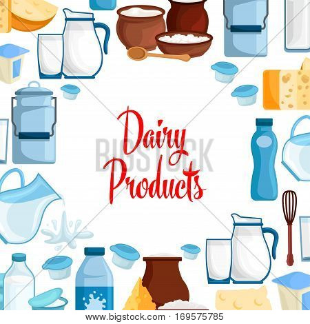 Milk and dairy products vector poster of milky food and drinks, milk bottle and butter, sour cream and curd, yogurt or kefir in pitcher, cottage cheese and fresh cream in bowl for milk shop, store or market