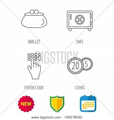Cash money, safe box and wallet icons. Coins, enter code linear sign. Shield protection, calendar and new tag web icons. Vector
