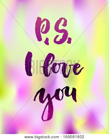 P S I love you calligraphy. Valentines day romantic quote greeting card. Handwritten modern lover lettering on colorful background. For love cards, banners, posters. Vector illustration stock vector.