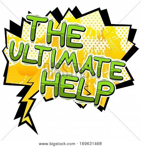 The Ultimate Help - Comic book style phrase on abstract background.