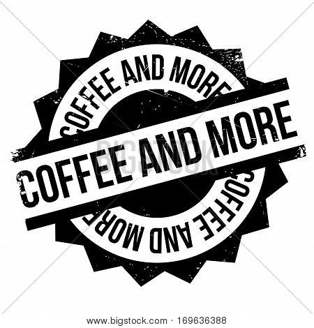 Coffee And More rubber stamp. Grunge design with dust scratches. Effects can be easily removed for a clean, crisp look. Color is easily changed.