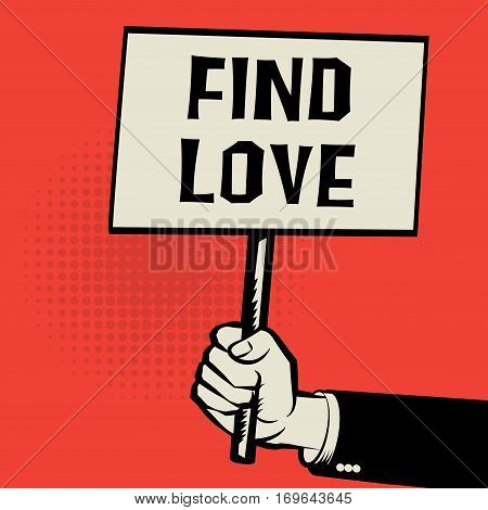 Poster in hand business concept with text Find Love vector illustration