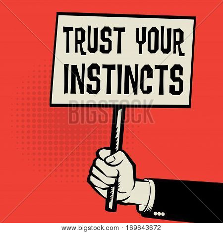 Poster in hand business concept with text Trust Your Instincts vector illustration