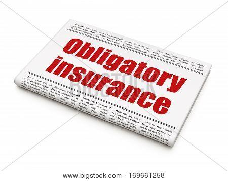 Insurance concept: newspaper headline Obligatory Insurance on White background, 3D rendering