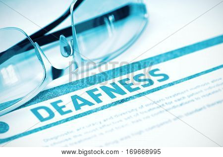 Deafness - Printed Diagnosis on Blue Background and Specs Lying on It. Medicine Concept. Blurred Image. 3D Rendering.