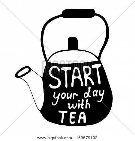 Start your day with tea text on the tea pot. Can be used for print of clothes card invitation posters placards banners.