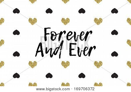 Valentine greeting card with text, black and gold hearts. Inscription - Forever And Ever