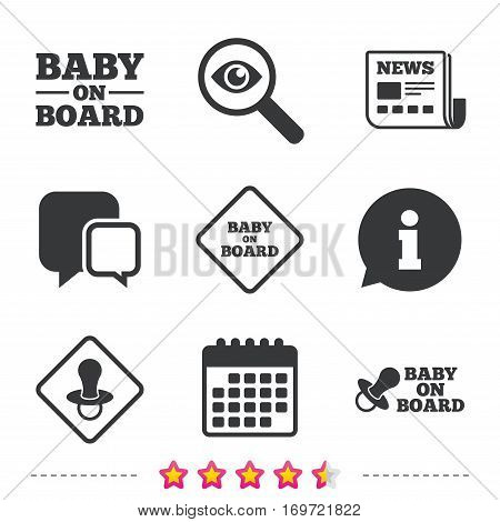 Baby on board icons. Infant caution signs. Nipple pacifier symbol. Newspaper, information and calendar icons. Investigate magnifier, chat symbol. Vector