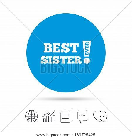 Best sister ever sign icon. Award symbol. Exclamation mark. Copy files, chat speech bubble and chart web icons. Vector