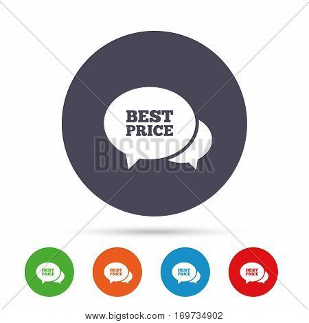 Speech bubble best price sign icon. Special offer symbol. Round colourful buttons with flat icons. Vector