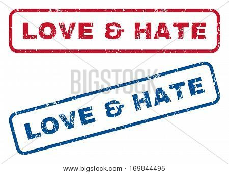 Love and Hate text rubber seal stamp watermarks. Vector style is blue and red ink tag inside rounded rectangular banner. Grunge design and dirty texture. Blue and red signs.