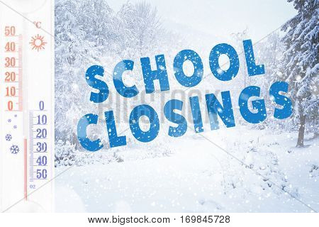 Text SCHOOL CLOSINGS and thermometer on winter nature background