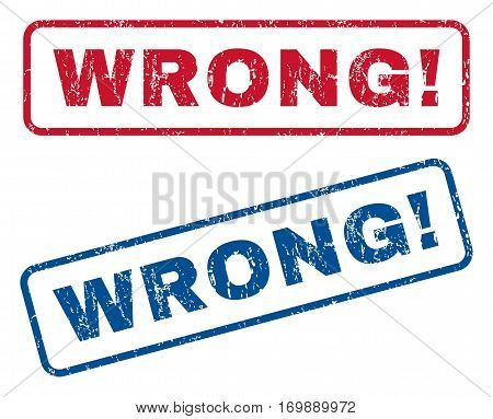 Wrong exclamation text rubber seal stamp watermarks. Vector style is blue and red ink caption inside rounded rectangular banner. Grunge design and unclean texture. Blue and red signs.