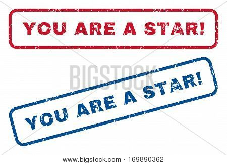 You Are a Star exclamation text rubber seal stamp watermarks. Vector style is blue and red ink tag inside rounded rectangular shape. Grunge design and scratched texture. Blue and red stickers.
