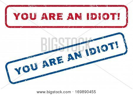 You Are An Idiot exclamation text rubber seal stamp watermarks. Vector style is blue and red ink tag inside rounded rectangular shape. Grunge design and scratched texture. Blue and red signs.