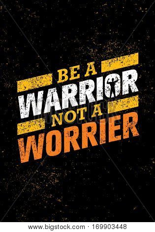 Be A Warrior Not A Worrier. Gym and Fitness Motivation Quote. Creative Vector Typography Poster Concept.