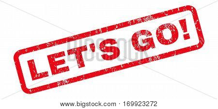 Let S Go exclamation text rubber seal stamp watermark. Caption inside rounded rectangular shape with grunge design and unclean texture. Slanted vector red ink sticker on a white background.