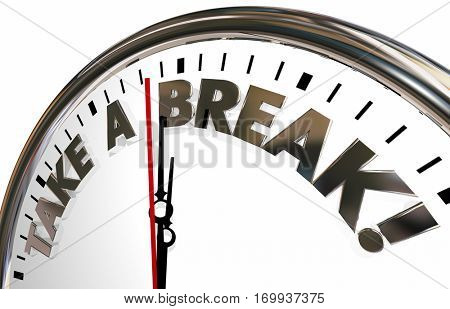 Take a Break Time Out Pause Stop Clock Words 3d Illustration