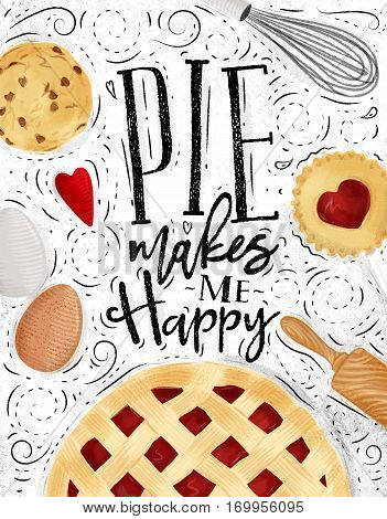 Poster pie with illustrated cookie egg whisk rolling pin in vintage style lettering pie makes me happy drawing on dirty paper background