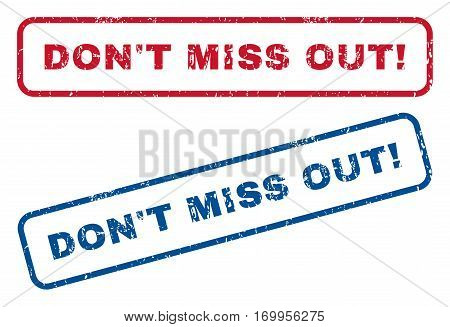 Don T Miss Out exclamation text rubber seal stamp watermarks. Vector style is blue and red ink tag inside rounded rectangular banner. Grunge design and scratched texture. Blue and red emblems.