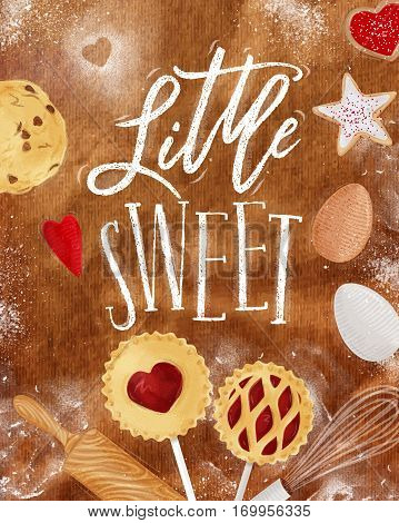 Poster little sweets with illustrated cookie egg whisk rolling pin in retro style lettering litle sweet drawing on craft background