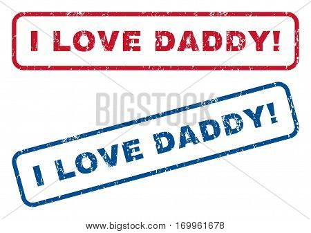 I Love Daddy exclamation text rubber seal stamp watermarks. Vector style is blue and red ink tag inside rounded rectangular shape. Grunge design and scratched texture. Blue and red signs.