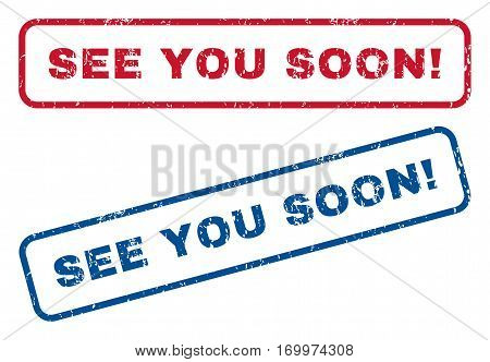 See You Soon exclamation text rubber seal stamp watermarks. Vector style is blue and red ink tag inside rounded rectangular banner. Grunge design and unclean texture. Blue and red emblems.