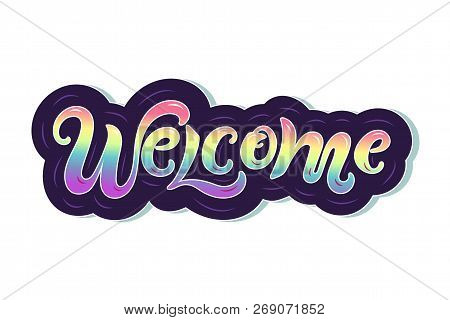 Handwriting Lettering Welcome Vector Illustration. Welcome For Logo, Greeting Card, Badge, Banner, I